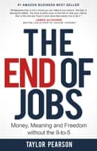 The End Of Jobs: Money, Meaning and Freedom without the 9-to-5 eBook by Taylor Pearson