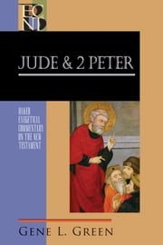 Jude and 2 Peter (Baker Exegetical Commentary on the New Testament) ebook by Gene Green,Robert Yarbrough,Robert Stein