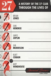 27 - A History of the 27 Club through the Lives of Brian Jones, Jimi Hendrix, Janis Joplin, Jim Morrison, Kurt Cobain, and Amy Winehouse ebook by Howard Sounes