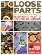 Loose Parts ebook by Lisa Daly,Miriam Beloglovsky,Jenna Daly
