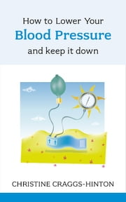 How to Lower Your Blood Pressure - And keep it down ebook by Christine Craggs-Hinton