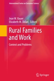 Rural Families and Work - Context and Problems ebook by Jean W. Bauer,Elizabeth M. Dolan
