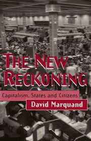 The New Reckoning - Capitalism, States and Citizens ebook by David Marquand