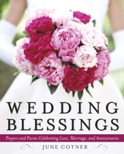 Wedding Blessings - Prayers and Poems Celebrating Love, Marriage and Anniversaries ebook by June Cotner