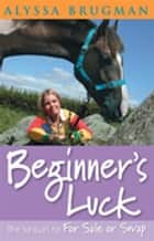 Beginner's Luck ebook by Alyssa Brugman