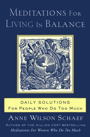 Meditations for Living In Balance - Daily Solutions for People Who Do Too Much ebook by Anne Wilson Schaef