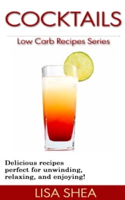 Cocktails - Low Carb Recipes ebook by Lisa Shea