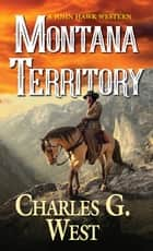 Montana Territory ebook by Charles G. West