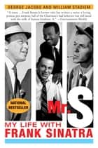 Mr. S - My Life with Frank Sinatra ebook by George Jacobs, William Stadiem