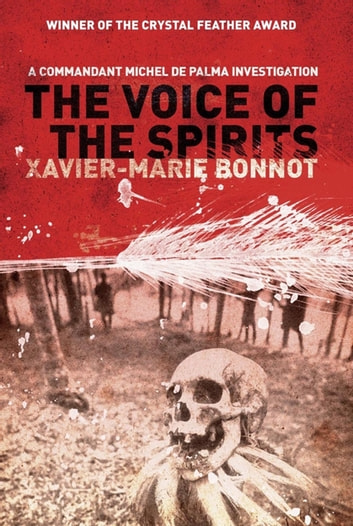 The Voice of the Spirits - A Commandant Michel de Palma Investigation ebook by Xavier-Marie Bonnot