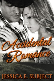 Accidental Romance ebook by Jessica E. Subject