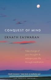 Conquest of Mind - Take Charge of Your Thoughts and Reshape Your Life Through Meditation ebook by Eknath Easwaran