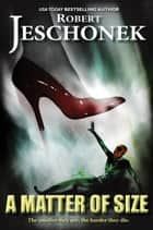 A Matter of Size - A Superhero Story ebook by Robert Jeschonek