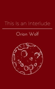 This Is an Interlude ebook by Orion Wolf