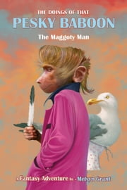 The Doings of That Pesky Baboon: The Maggoty Man ebook by Melvyn Grant