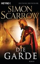 Die Garde ebook by Simon Scarrow,Norbert Stöbe