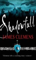 Shadowfall - The Godslayer Series: Book One eBook by James Clemens