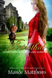 Betrothal (Queen's Honor, Tales of Lady Guinevere: #1), a Medieval Fantasy Romance NOVELLA ebook by Mande Matthews