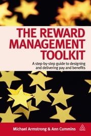 The Reward Management Toolkit - A Step-By-Step Guide to Designing and Delivering Pay and Benefits ebook by Michael Armstrong,Ann Cummins
