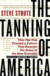 The Tanning of America - How Hip-Hop Created a Culture That Rewrote the Rules of the New Economy ebook by Steve Stoute