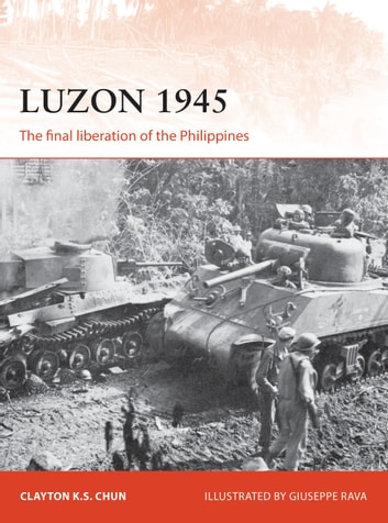 Luzon 1945 - The final liberation of the Philippines ebook by Clayton Chun