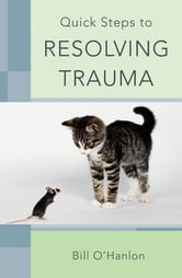 Quick Steps to Resolving Trauma ebook by Bill O'Hanlon
