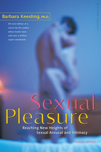 Sexual Pleasure - Reaching New Heights of Sexual Arousal and Intimacy ebook by Barbara Keesling, Ph.D.