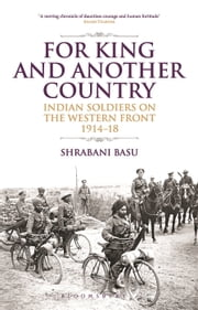 For King and Another Country - Indian Soldiers on the Western Front, 1914-18 ebook by Shrabani Basu