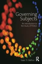 Governing Subjects - An Introduction to the Study of Politics ebook by Isaac D. Balbus