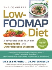 The Complete Low-FODMAP Diet - A Revolutionary Plan for Managing IBS and Other Digestive Disorders ebook by Sue Shepherd, PhD, Peter Gibson, MD