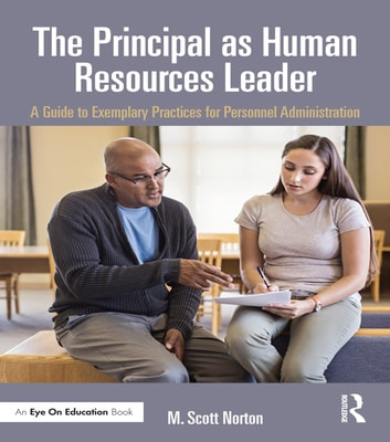 The Principal as Human Resources Leader - A Guide to Exemplary Practices for Personnel Administration ebook by M. Scott Norton