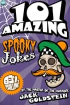 101 Amazing Spooky Jokes eBook by Jack Goldstein