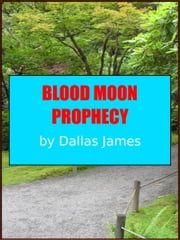 Blood Moon Prophecy: Commencing September 2015 ebook by Dallas James
