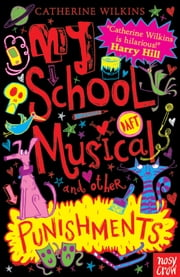 My School Musical and Other Punishments ebook by Catherine Wilkins