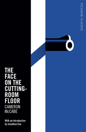 The Face on the Cutting-Room Floor - Picador Classic ebook by Cameron McCabe