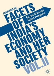 Facets of India's Economy and Her Society Volume II - Current State and Future Prospects ebook by Raghbendra Jha