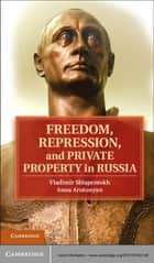Freedom, Repression, and Private Property in Russia ebook by Vladimir Shlapentokh, Anna Arutunyan