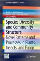 Species Diversity and Community Structure ebook by Teiji Sota,Hideki Kagata,Yoshino Ando,Shunsuke Utsumi,Takashi Osono