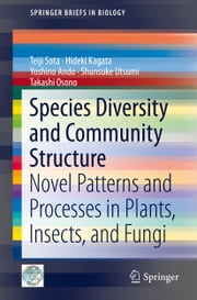 Species Diversity and Community Structure - Novel Patterns and Processes in Plants, Insects, and Fungi ebook by Teiji Sota, Hideki Kagata, Yoshino Ando,...