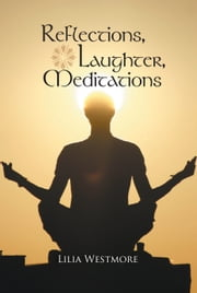 REFLECTIONS, LAUGHTER, MEDITATIONS ebook by Lilia Westmore