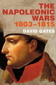 The Napoleonic Wars 1803-1815 ebook by Dr David Gates