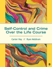 Self-Control and Crime Over the Life Course ebook by Carter H. (Harrison) Hay,Dr. Ryan C. (Charles) Meldrum
