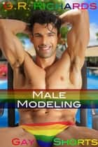 Male Modeling - Gay Shorts ebook by G.R. Richards