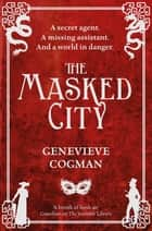 The Masked City: The Invisible Library 2 ebook by Genevieve Cogman