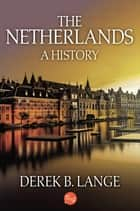 The Netherlands: A History ebook by Derek B. Lange