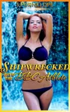 Shipwrecked With The BBC Athlete ebook by Pornelope, Moira Nelligar