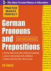 Practice Makes Perfect German Pronouns and Prepositions, Second Edition ebook by Ed Swick