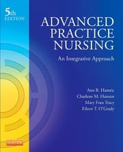Advanced Practice Nursing - An Integrative Approach ebook by Ann B. Hamric,Charlene M. Hanson,Mary Fran Tracy,Eileen T. O'Grady