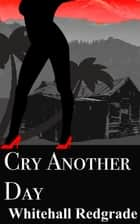 Cry Another Day ebook by Whitehall Redgrade