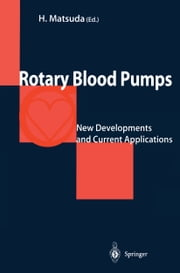 Rotary Blood Pumps - New Developments and Current Applications ebook by Hikaru Matsuda